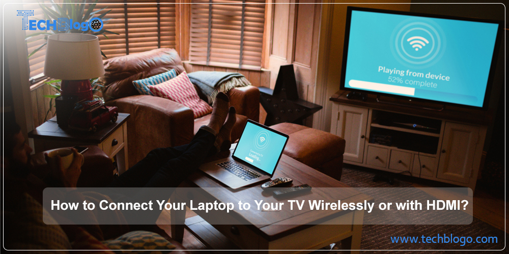 How to Connect Your Laptop to Your TV Wirelessly or with HDMI?