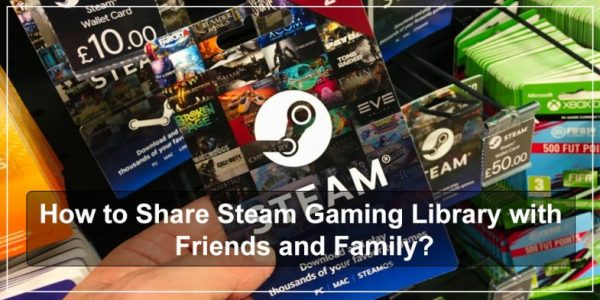 How to Share Steam Gaming Library with Friends and Family?