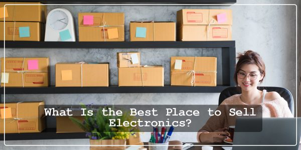 Best Place to Sell Your Electronics