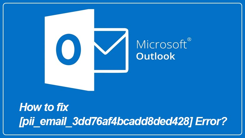 How to fix [pii_email_3dd76af4bcadd8ded428] Error