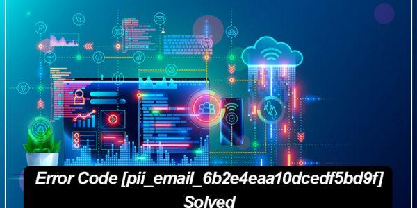 How to fix [pii_email_6b2e4eaa10dcedf5bd9f] Error