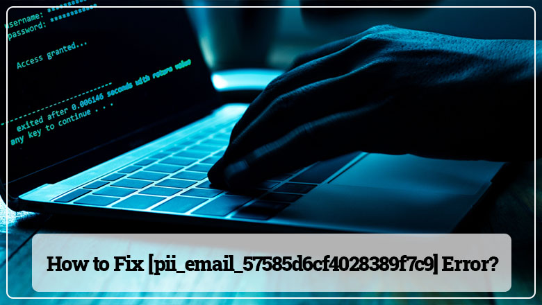 How to Fix [pii_email_57585d6cf4028389f7c9] Error