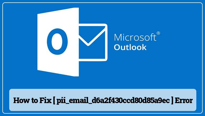 How to Fix [pii_email_e5cd1a180e1ac67a7d0e] Error Code?