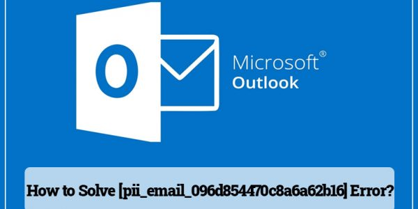 How to Solve [pii_email_096d854470c8a6a62b16] Error?