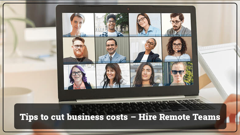 Tips to cut business costs – Hire Remote Teams