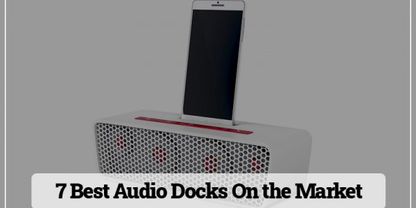 7 Best Audio Docks On the Market