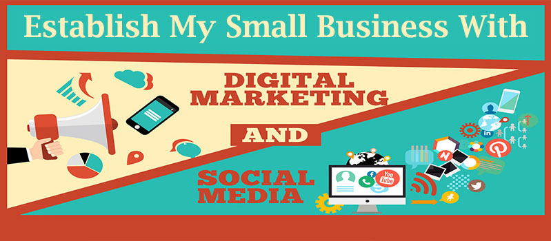 How Social Media and Digital Marketing Helped Me Establish My Small Business?