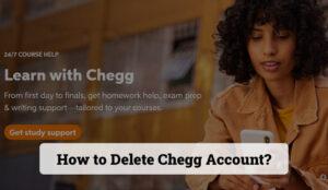 How to Delete Chegg Account?