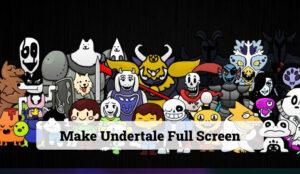 Make Undertale Full Screen